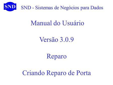 SND - Sistemas de Negócios para Dados SND - Sistemas de Negócios para Dados Manual do Usuário Versão 3.0.9 Reparo Criando Reparo de Porta.