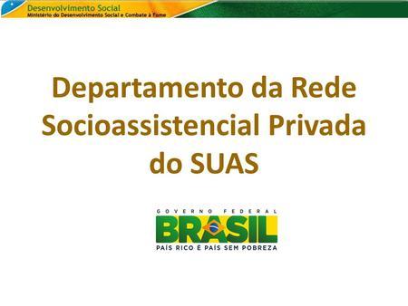 Departamento da Rede Socioassistencial Privada do SUAS.