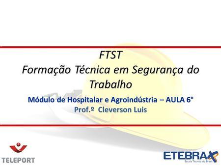 Módulo de Hospitalar e Agroindústria – AULA 6° Prof.º Cleverson Luis FTST Formação Técnica em Segurança do Trabalho.