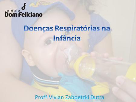 Profª Vivian Zaboetzki Dutra. Vias aéreas superiores - acima da laringe ex: resfriado,sinusite, otite média, amigdalite Vias aéreas inferiores - abaixo.