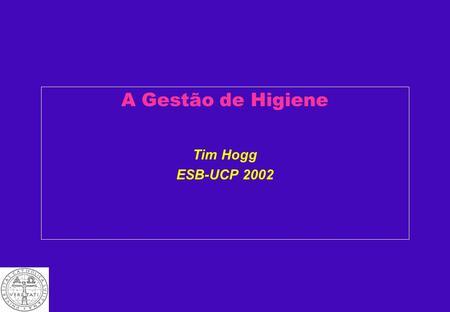 A Gestão de Higiene Tim Hogg ESB-UCP 2002 Códigos de Boas Práticas Actualmente sãooficializados no DL 67/98, de Março. Artigo 4. Códigos de boas práticas.