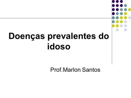 Doenças prevalentes do idoso Prof.Marlon Santos. Doenças cardiovasculares.