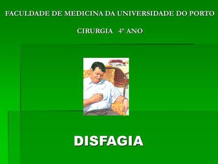 FACULDADE DE MEDICINA DA UNIVERSIDADE DO PORTO CIRURGIA 4º ANO DISFAGIA.