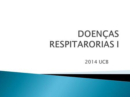 2014 UCB. Doenças respiratórias são aquelas que atingem órgãos do sistema respiratório (pulmões, boca, faringe, fossas nasais, laringe, brônquios, traquéia,